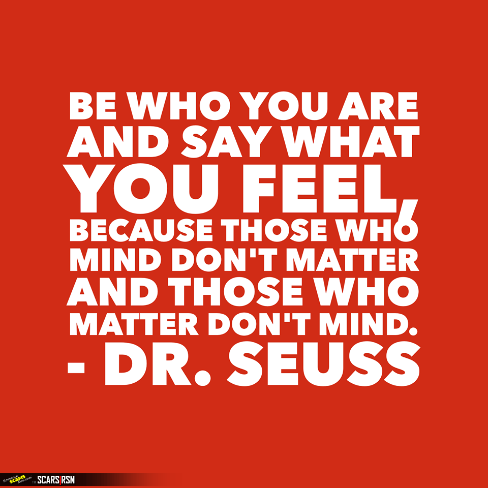 Be Who You Are And Say What You Feel!