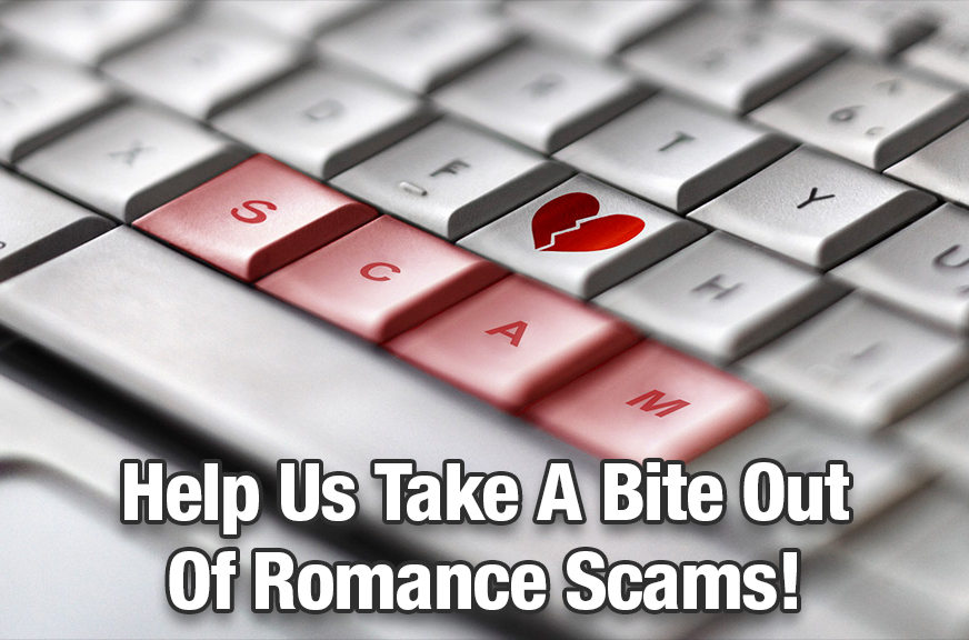 Help Us Take A Bite Out Of Romance & Dating Scams